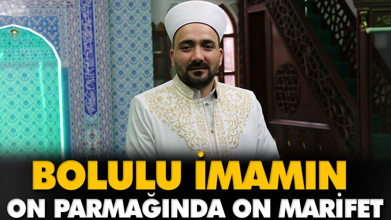 BOLULU İMAMIN ON PARMAĞINDA ON MARİFET