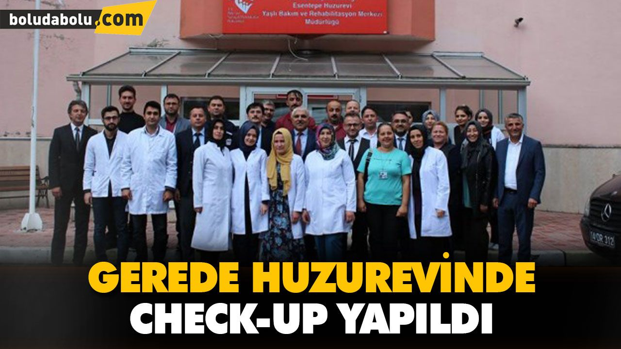GEREDE HUZUREVİNDE CHECK-UP YAPILDI